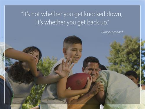 It's not whether you get knocked down, it's whether you get back up. - Vince Lombardi